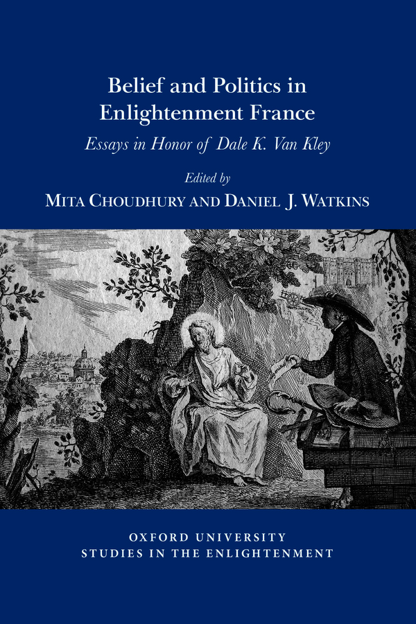 M. Choudhury and D.J. Watkins (eds.), Belief and Politics in Enlightenment France: Essays in Honor of Dale K. Van Kley