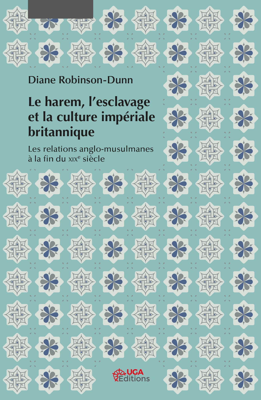 D. Robinson-Dunn, Le Harem, l'esclavage et la culture impériale britannique. Les relations anglo-musulmanes à la fin du XIXe s.