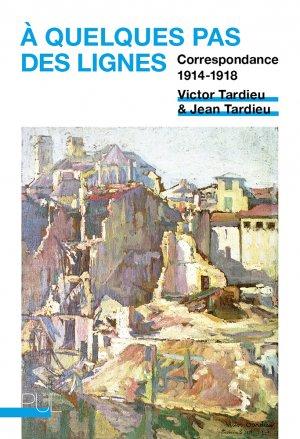 V. et J. Tardieu, À quelques pas des lignes. Correspondance 1914-1918