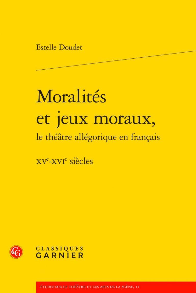 E. Doudet, Moralités et jeux moraux, le théâtre allégorique en français, XVe-XVIe s.