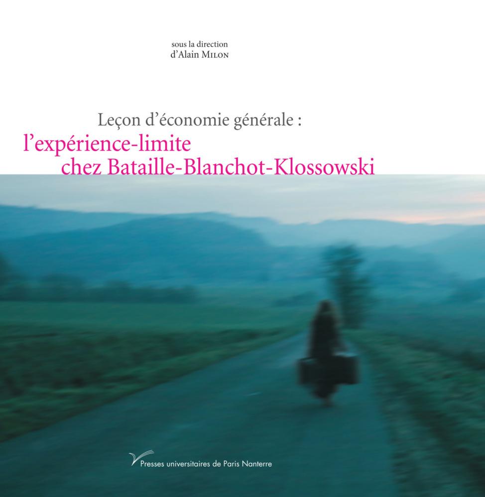 A. Milon (dir.), Leçon d'économie générale : l'expérience-limite chez Bataille-Blanchot-Klossowski