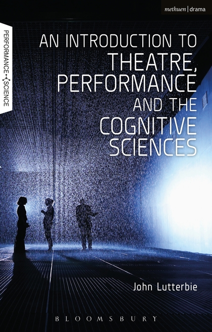 J. Lutterbie, An Introduction to Theatre, Performance and the Cognitive Sciences