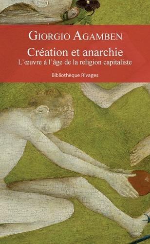 G. Agamben, Création et anarchie. L'œuvre à l'âge de la religion capitaliste