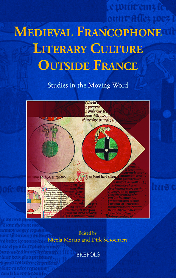 Medieval Francophone Literary Culture Outside France. Studies in the Moving Word (N. Morato, D. Schoenaers dir.)