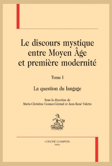 M.-Chr. Gomez-Géraud et J.-R. Valette (dir.), Le Discours mystique entre Moyen Âge et première modernité, t. 1, La question du langage