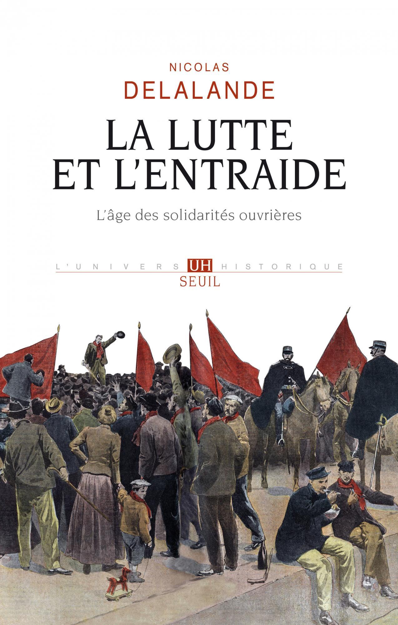N. Delalande, La Lutte et l'entraide. L'Âge des solidarités ouvrières