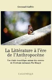 G. Gaffric, La Littérature à l'ère de l'Anthropocène. Une étude écocritique autour des oeuvres de l'écrivain taïwanais Wu Ming-yi