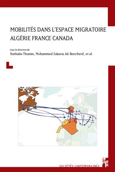 N. Thamin, M. Zakaria Ali-Bencherif (dir.), Mobilité dans l'espace migratoire Algérie France Canada