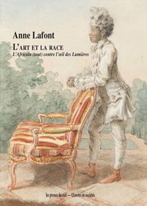 A. Lafont, L'art et la race – L'Africain (tout) contre l'œil des Lumières