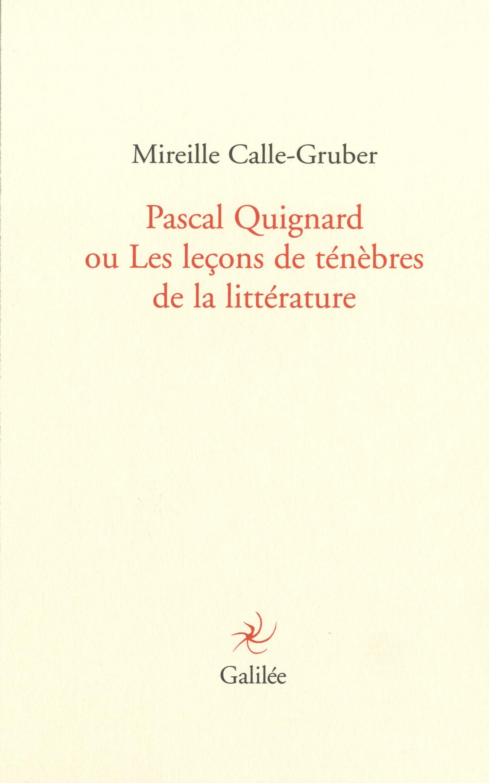 M. Calle-Gruber, Pascal Quignard ou Les leçons de ténèbres de la littérature