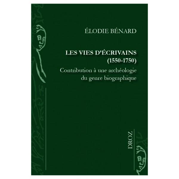 É. Bénard, Les vies d'écrivains (1550-1750). Contribution à une archéologie du genre biographique