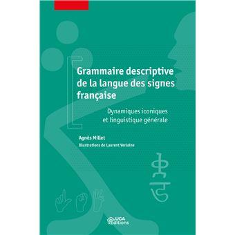 A. Millet, Grammaire descriptive de la langue des signes française. Dynamiques iconiques et linguistiques générales
