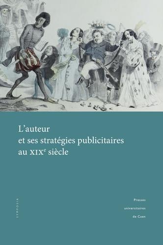 B. Diaz (dir.), L'auteur et ses stratégies publicitaires au XIXe s.