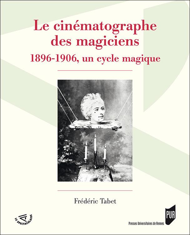 F. Tabet, Le cinématographe des magiciens, 1895-1906 un cycle magique