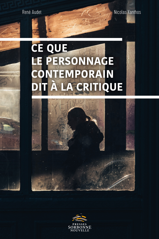 R. Audet, N. Xanthos (dir), Ce que le personnage contemporain dit à la critique