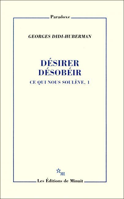 G. Didi-Huberman, Désirer désobéir. Ce qui nous soulève, 1