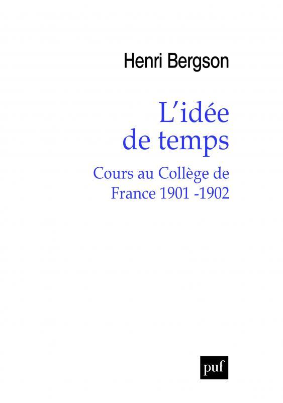 Bergson, L'Idée de temps. Cours au Collègue de France 1901-1902 (inédit)