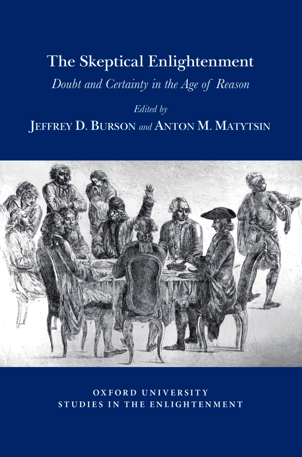 J.D. Burson and A.M. Matytsin (dir.),  The Skeptical Enlightenment: Doubt and Certainty in the Age of Reason
