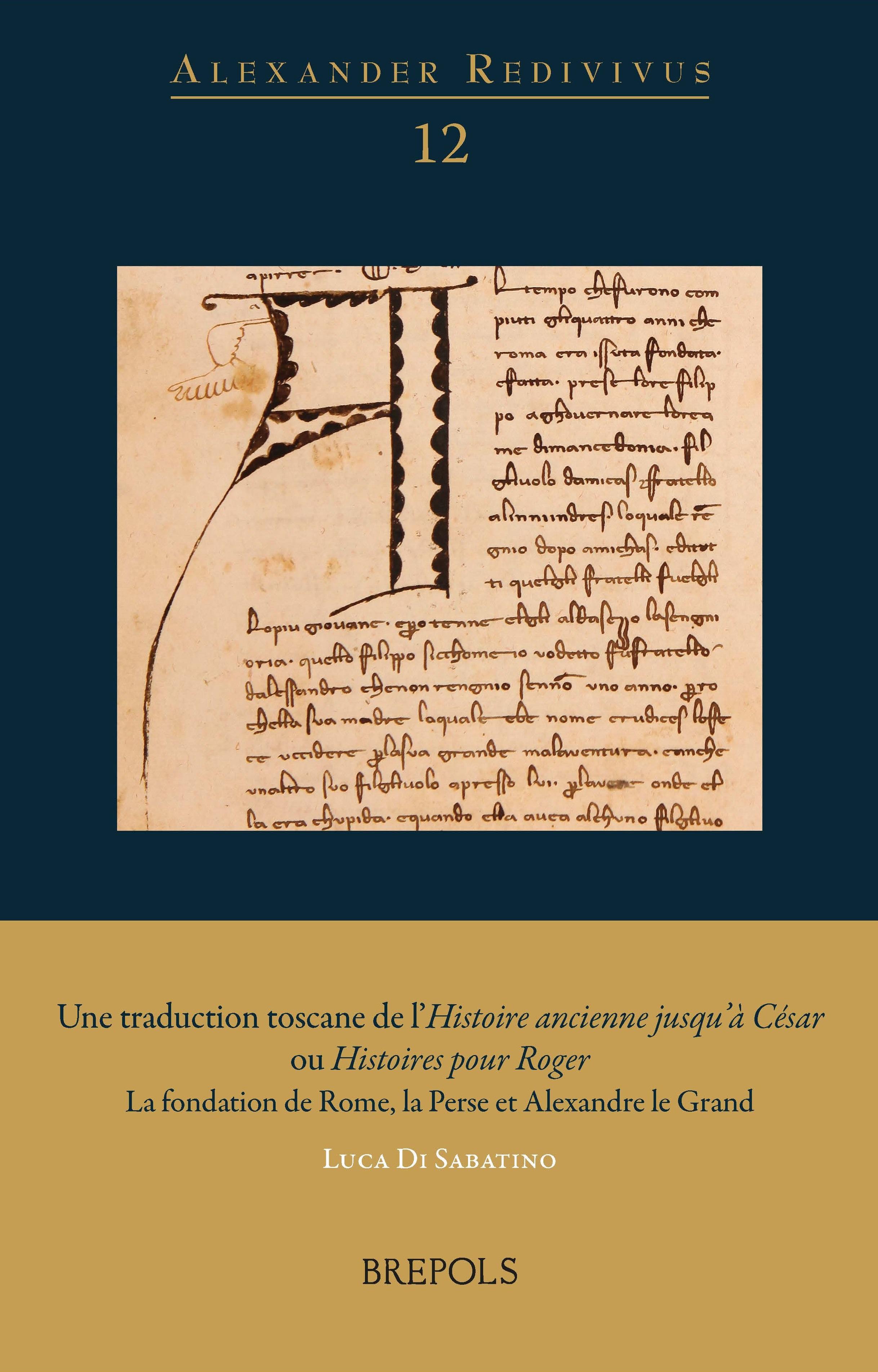 L. Di Sabatino, Une traduction toscane de l'Histoire ancienne jusqu'à César ou Histoires pour Roger La fondation de Rome, la Perse et Alexandre le Grand