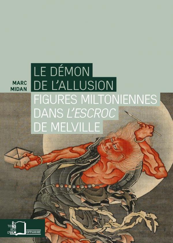M. Midan, Le Démon de l'allusion. Figures miltoniennes dans L'Escroc de Melville