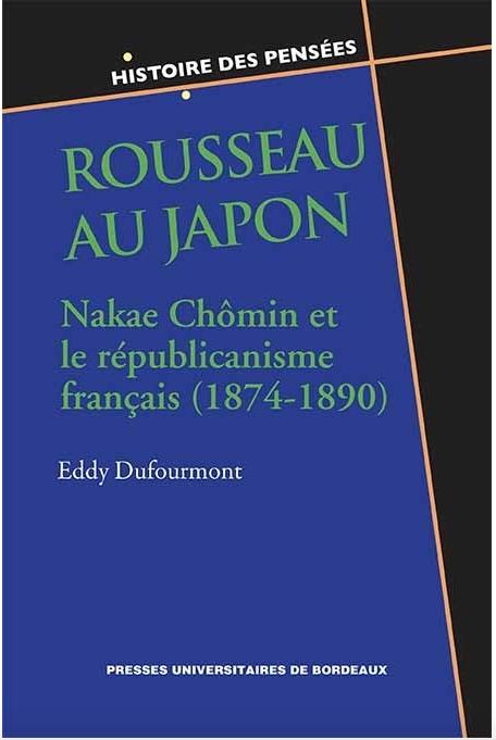 E. Dufourmont, Rousseau au Japon, Nakae Chômin et le républicanisme français (1874-1890), 2018, 260p.
