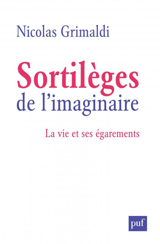 N. Grimaldi, Sortilèges de l'imaginaire. La vie et ses égarements