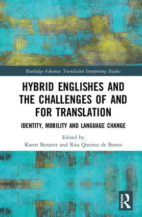 K. Bennett & R. Queiroz de Barros (dir.). Hybrid Englishes and the Challenges of and for Translation: Identity, Mobility and Language Change