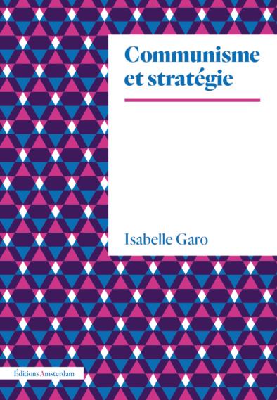 I. Garo, Communisme et stratégie