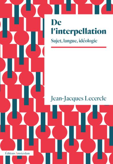 J-J. Lercercle, De l'interpellation. Sujet, langue, idéologie