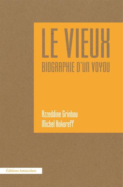 M. Kokoreff, A. Grinbou, Le Vieux. Biographie d'un voyou