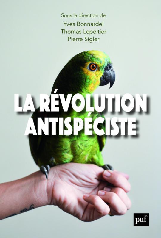 Y. Bonnardel, Th. Lepeltier, P. Sigler (dir.), La Révolution antispéciste