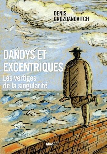 D. Grozdanovitch, Dandys et excentriques. Les vertiges de la singularité