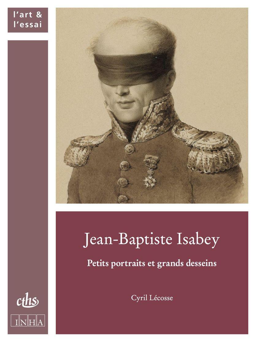 C. Lécosse, Jean-Baptiste Isabey. Petits portraits et grands desseins