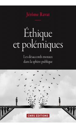 Jérôme Ravat, Ethique et polémiques. Les désaccords moraux dans la sphère publique
