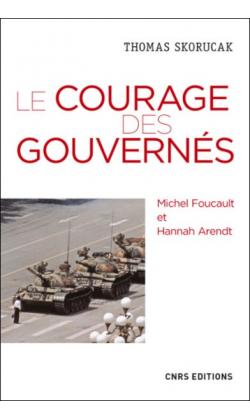 Th. Skorucak, Le Courage des gouvernés. Michel Foucault et Hannah Arendt