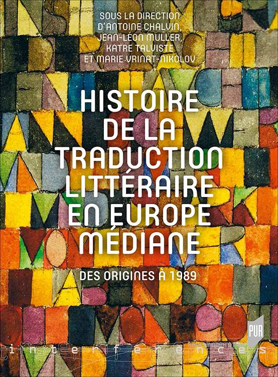 A. Chalvin, J.-L. Muller, K. Talviste & M. Vrinat-Nikolov (dir.), Histoire de la traduction littéraire en Europe médiane