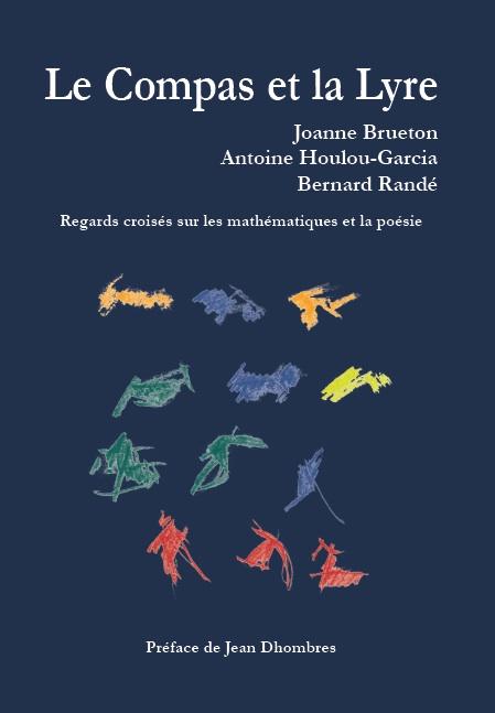 J. Brueton, A. Houlou-Garcia, B. Randé, Le Compas et la Lyre. Regards croisés sur les mathématiques et la poésie