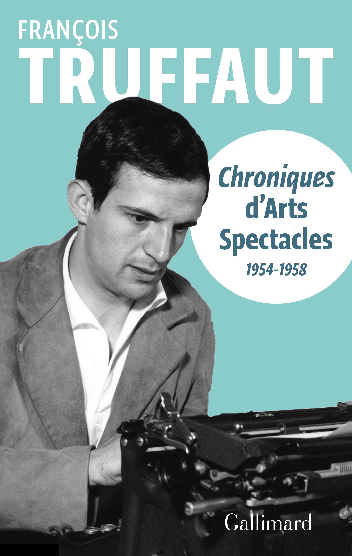 F. Truffaut, Chroniques d'«Arts-Spectacles» (1954-1958)