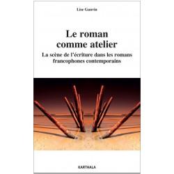 L. Gauvin, Le Roman comme atelier. La Scène de l'écriture dans les romans francophones contemporains