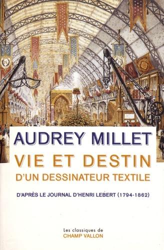 A. Millet, Vie et destin d'un dessinateur textile - D'après le Journal d'Henri Lebert (1794-1862)
