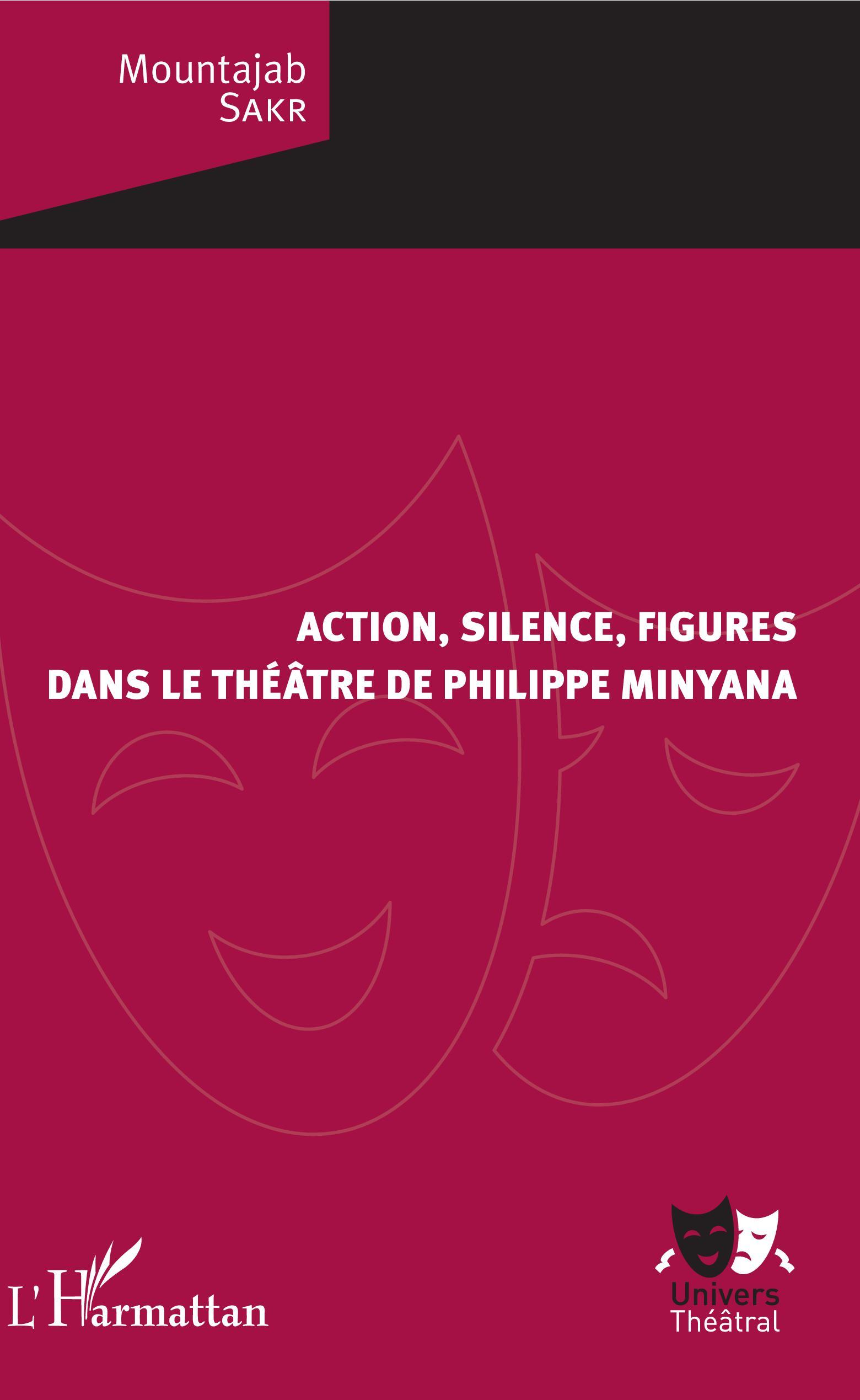 M. Sakr, Action, silence, figures dans le théâtre de Philippe Minyana