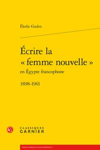 É. Gaden, Écrire la « femme nouvelle » en Égypte francophone, 1898-1961