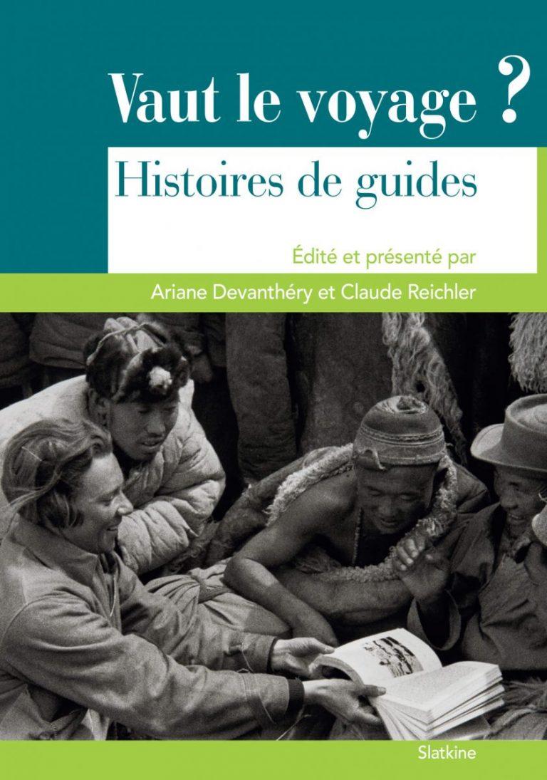 A. Devanthéry, C. Reichler (éd.), Vaut le voyage ? Histoires de guides