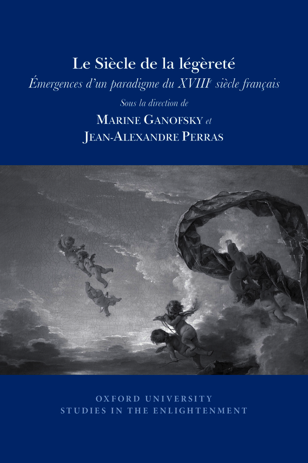M. Ganofsky, J. Perras (dir.), Le Siècle de la légèreté: émergences d'un paradigme du XVIIIe s. français