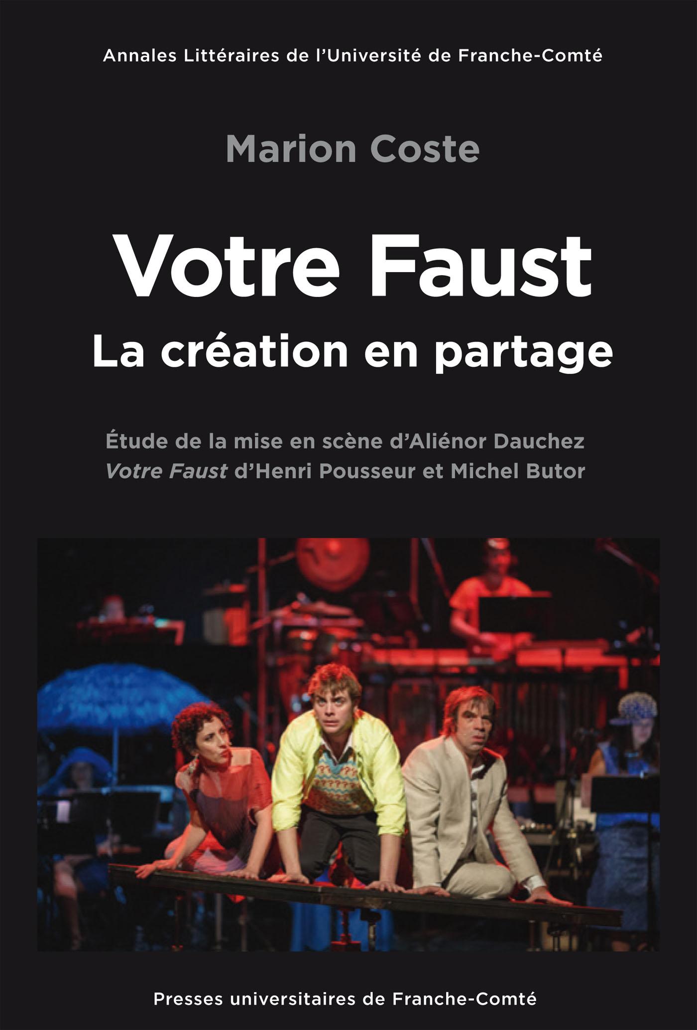 M. Coste, Votre Faust, la création en partage. Étude de la mise en scène d'Aliénor Dauchez : Votre Faust d'Henri Pousseur et Michel Butor