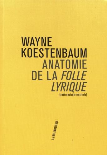 W. Koestenbaum, Anatomie de la Folle lyrique