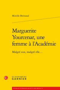 M. Brémond, Marguerite Yourcenar : une femme à l'Académie. Malgré eux, malgré elle.