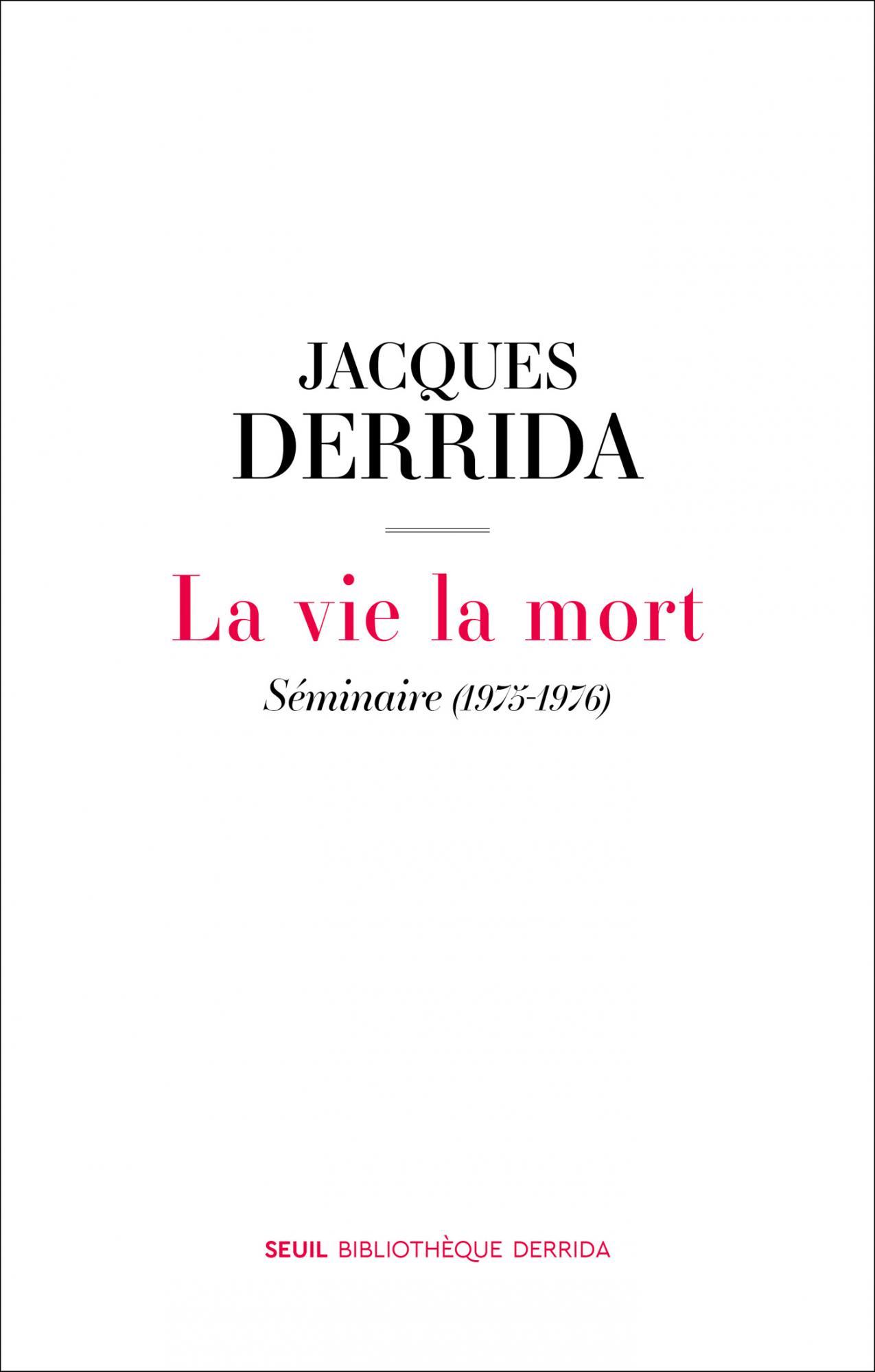 J. Derrida, La vie la mort. Séminaire 1975-1976
