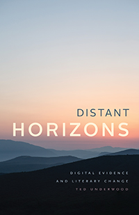 T. Underwood, Distant Horizons. Digital Evidence and Literary Change