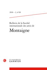 Bulletin de la Société internationale des amis de Montaigne 2018 – 2, n° 68